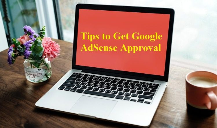 Tips to Get Google AdSense Approval Within a few Days