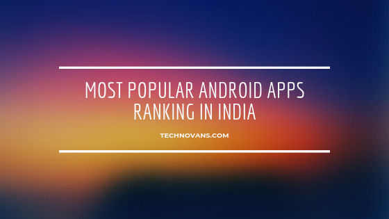 Most Popular Android Apps Ranking in India