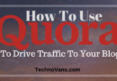 How To Use Quora To Drive Traffic To Your Blog