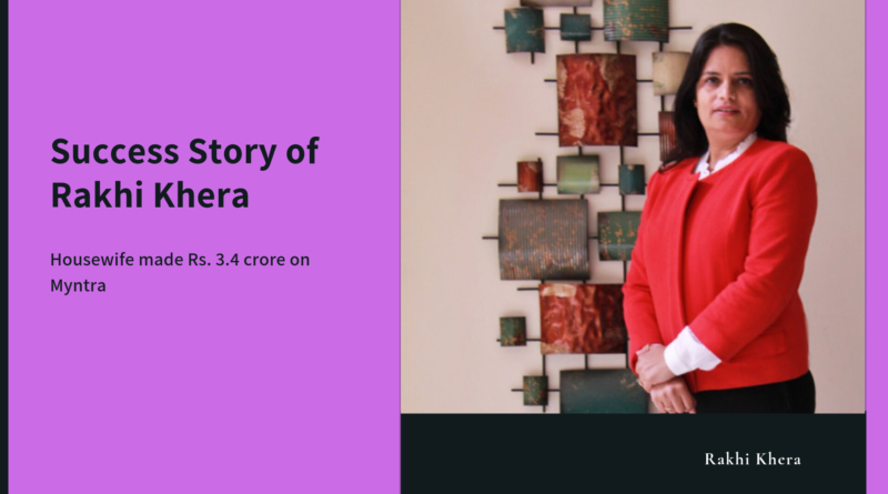 Success Story of Rakhi Khera – Housewife made Rs. 3.4 crore on Myntra