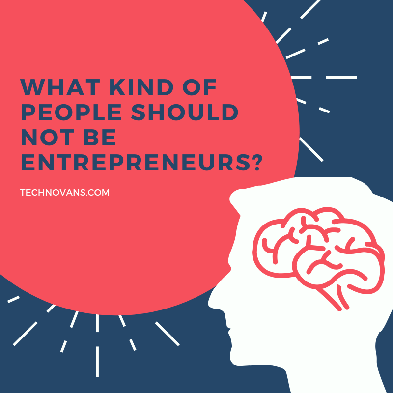 What kind of people should not be entrepreneurs?