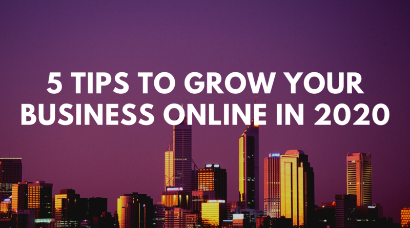 5 Tips to Grow Your Business Online in 2020