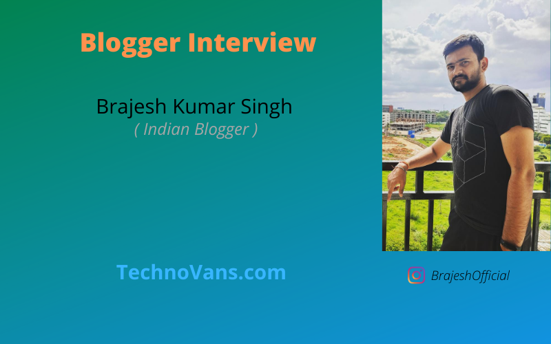 Blogger Interview: Brajesh Kumar Singh ( Indian Blogger )