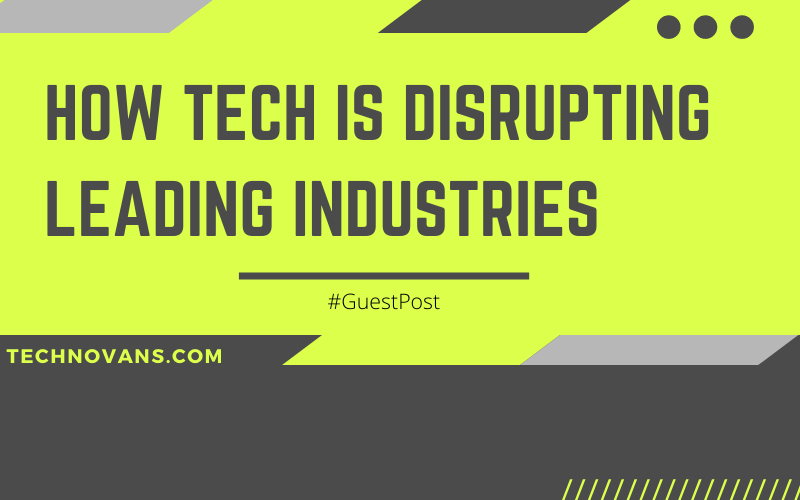 How Tech Is Disrupting Leading Industries