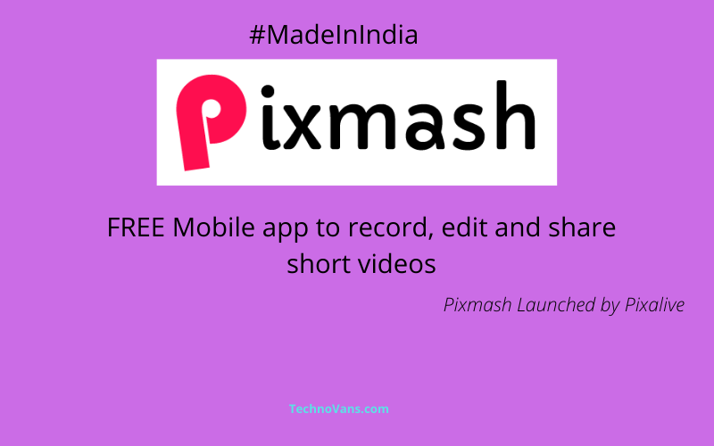 Pixmash - FREE Mobile app to record, edit and share short videos