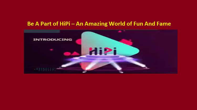 Be A Part of HiPi – An Amazing World of Fun And Fame